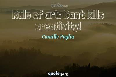 Photo Quote of Rule of art: Cant kills creativity!