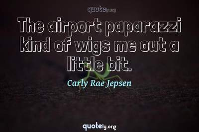 Photo Quote of The airport paparazzi kind of wigs me out a little bit.