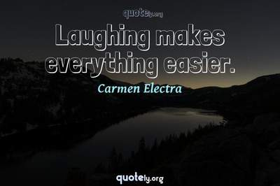 Photo Quote of Laughing makes everything easier.