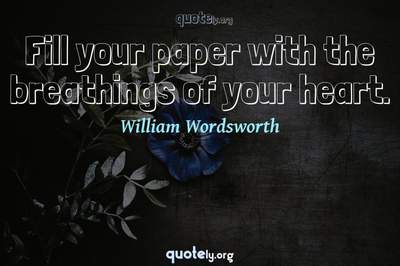 Photo Quote of Fill your paper with the breathings of your heart.