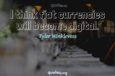 Photo Quote of I think fiat currencies will become digital.