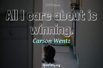 Photo Quote of All I care about is winning.