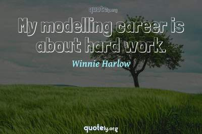 Photo Quote of My modelling career is about hard work.