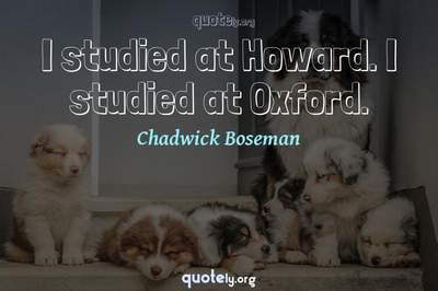 Photo Quote of I studied at Howard. I studied at Oxford.
