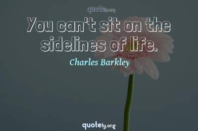 Photo Quote of You can't sit on the sidelines of life.