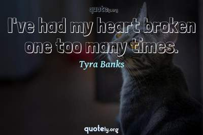 Photo Quote of I've had my heart broken one too many times.