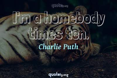 Photo Quote of I'm a homebody times ten.