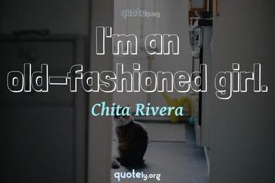 Photo Quote of I'm an old-fashioned girl.