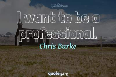 Photo Quote of I want to be a professional.