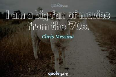 Photo Quote of I am a big fan of movies from the '70s.