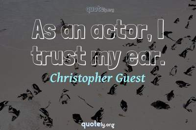 Photo Quote of As an actor, I trust my ear.