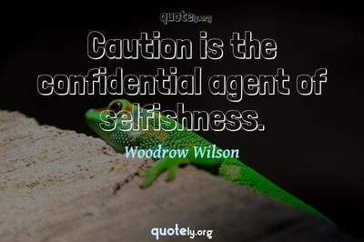 Photo Quote of Caution is the confidential agent of selfishness.