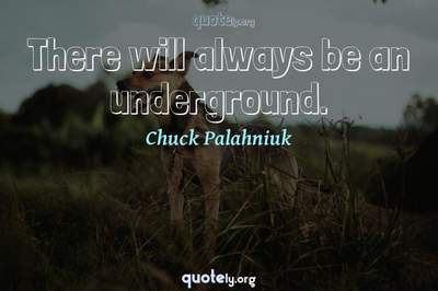 Photo Quote of There will always be an underground.