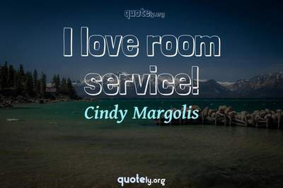 Photo Quote of I love room service!