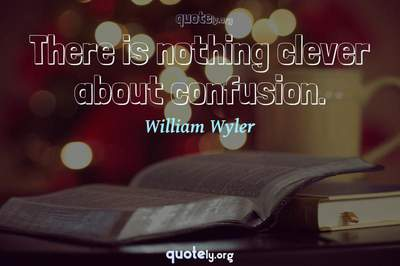Photo Quote of There is nothing clever about confusion.