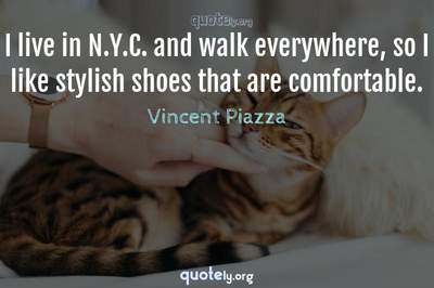 Photo Quote of I live in N.Y.C. and walk everywhere, so I like stylish shoes that are comfortable.