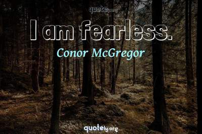 Photo Quote of I am fearless.