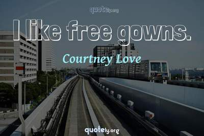 Photo Quote of I like free gowns.