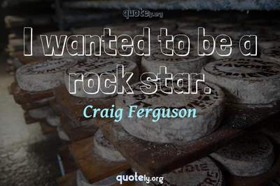 Photo Quote of I wanted to be a rock star.