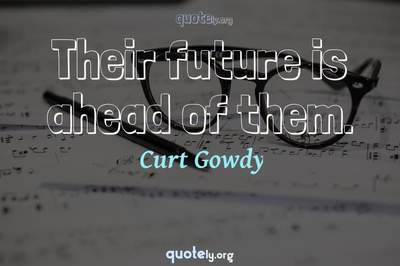 Photo Quote of Their future is ahead of them.