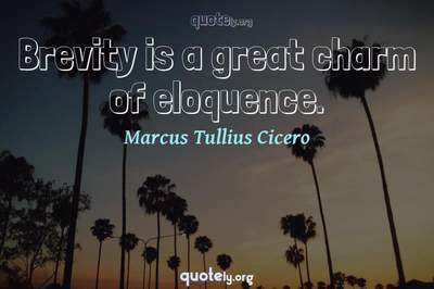 Photo Quote of Brevity is a great charm of eloquence.