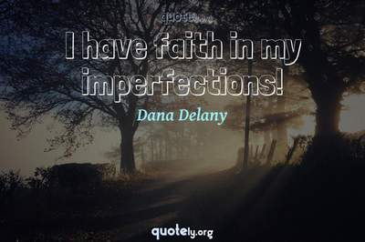 Photo Quote of I have faith in my imperfections!