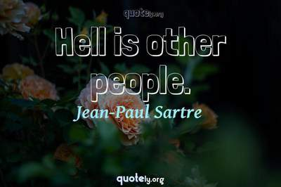 Photo Quote of Hell is other people.