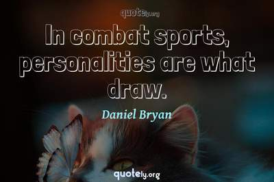 Photo Quote of In combat sports, personalities are what draw.