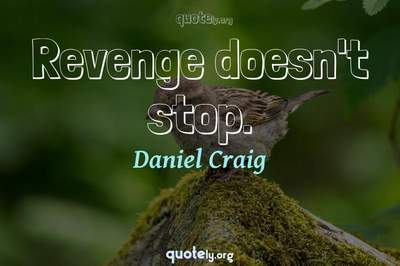 Photo Quote of Revenge doesn't stop.