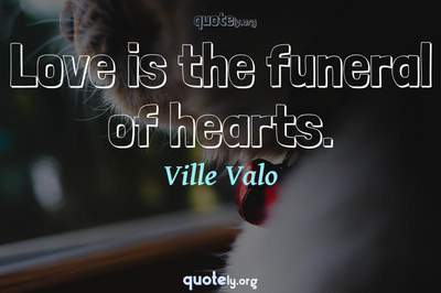 Photo Quote of Love is the funeral of hearts.