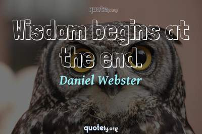 Photo Quote of Wisdom begins at the end.