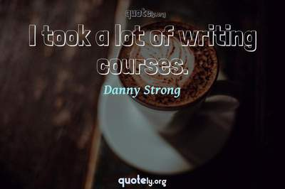 Photo Quote of I took a lot of writing courses.