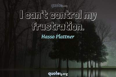 Photo Quote of I can't control my frustration.