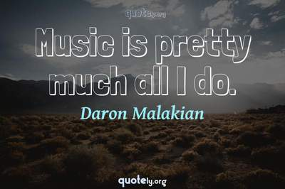 Photo Quote of Music is pretty much all I do.