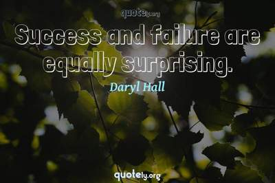 Photo Quote of Success and failure are equally surprising.