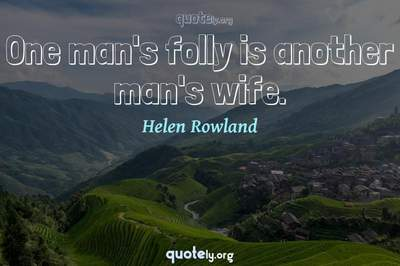 Photo Quote of One man's folly is another man's wife.