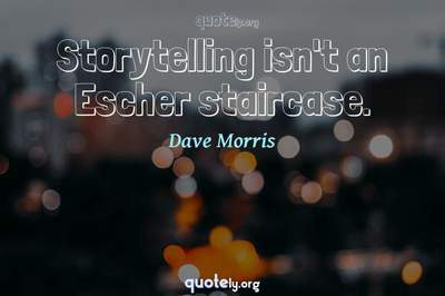 Photo Quote of Storytelling isn't an Escher staircase.