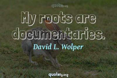 Photo Quote of My roots are documentaries.
