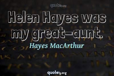 Photo Quote of Helen Hayes was my great-aunt.