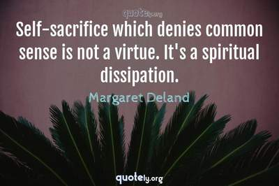 Photo Quote of Self-sacrifice which denies common sense is not a virtue. It's a spiritual dissipation.