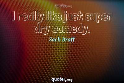 Photo Quote of I really like just super dry comedy.