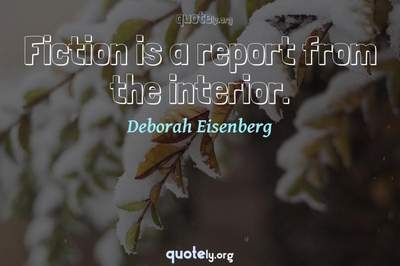 Photo Quote of Fiction is a report from the interior.