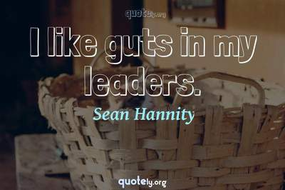 Photo Quote of I like guts in my leaders.