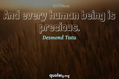Photo Quote of And every human being is precious.