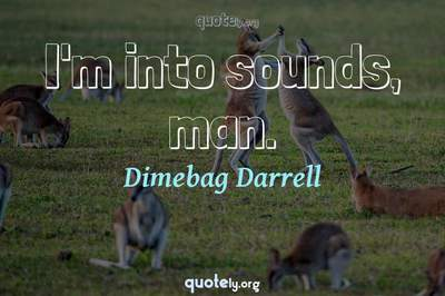 Photo Quote of I'm into sounds, man.