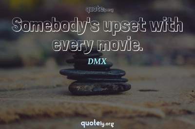 Photo Quote of Somebody's upset with every movie.