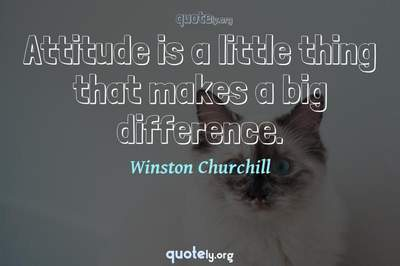 Photo Quote of Attitude is a little thing that makes a big difference.