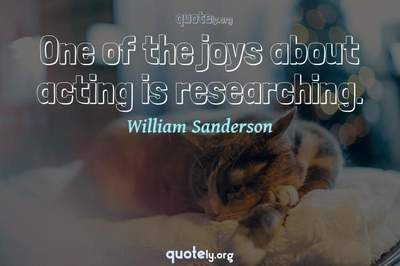 Photo Quote of One of the joys about acting is researching.