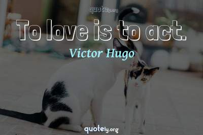 Photo Quote of To love is to act.