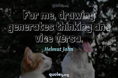 Photo Quote of For me, drawing generates thinking and vice versa.